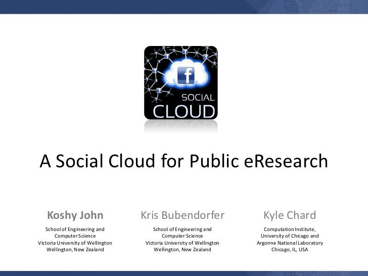A Social Cloud for Public eResearch   Koshy John                       Kris Bubendorfer                      Kyle Chard   ...