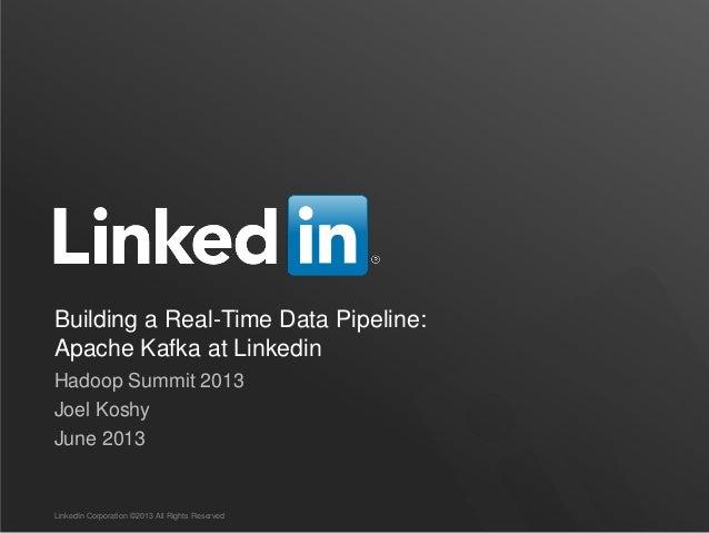 Building a Real-Time Data Pipeline: Apache Kafka at Linkedin Hadoop Summit 2013 Joel Koshy June 2013 LinkedIn Corporation ...