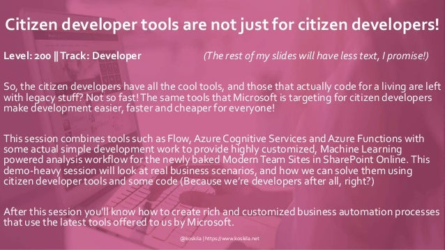 Citizen developer tools are not just for citizen developers! Level: 200 ||Track: Developer (The rest of my slides will hav...