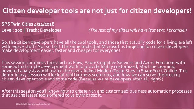 Citizen developer tools are not just for citizen developers! SPSTwin Cities 4/14/2018 Level: 200   Track: Developer (The r...