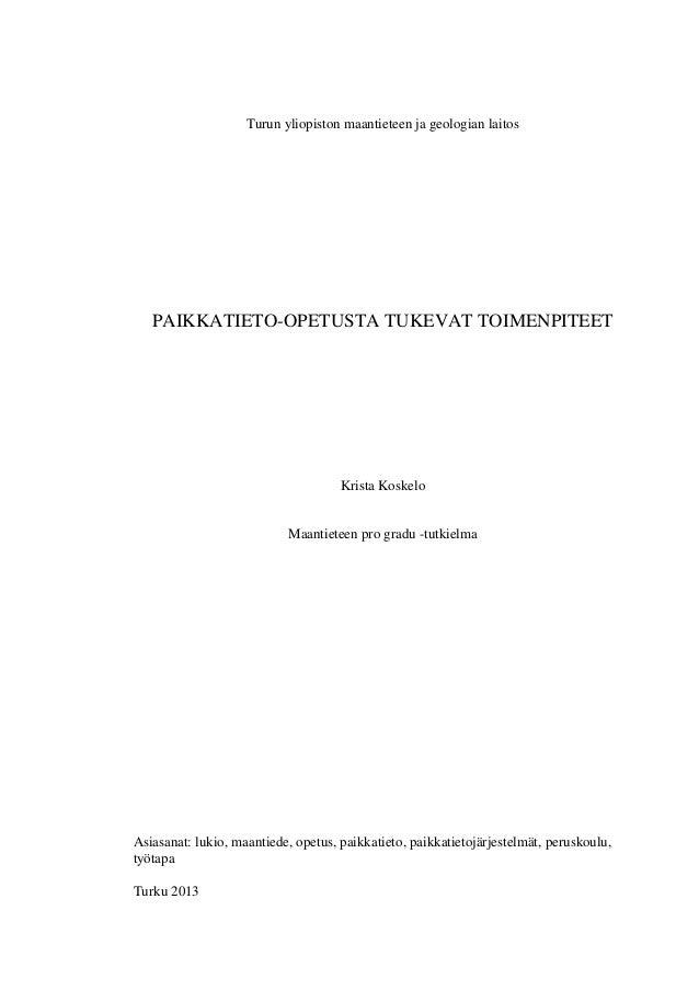 Turun yliopiston maantieteen ja geologian laitos PAIKKATIETO-OPETUSTA TUKEVAT TOIMENPITEET Krista Koskelo Maantieteen pro ...