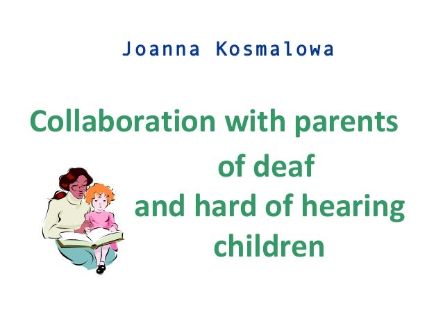 of deafand hard of hearingchildrenJoanna KosmalowaCollaboration with parents