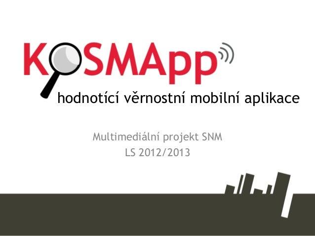 Multimediální projekt SNMLS 2012/2013hodnotící věrnostní mobilní aplikace