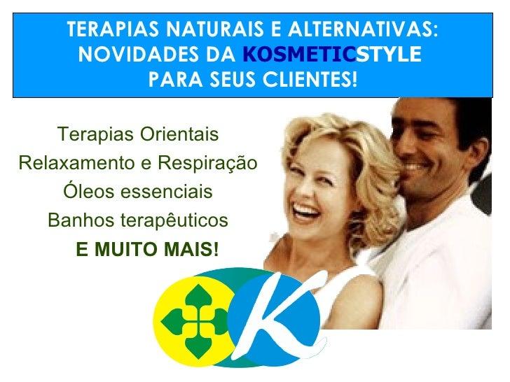 TERAPIAS NATURAIS E ALTERNATIVAS: NOVIDADES DA  KOSMETIC STYLE   PARA SEUS CLIENTES! <ul><li>Terapias Orientais </li></ul>...