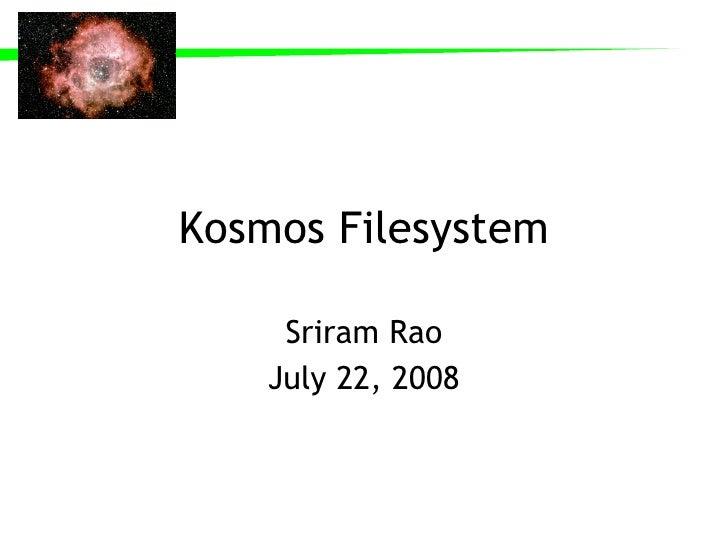 Kosmos Filesystem Sriram Rao July 22, 2008