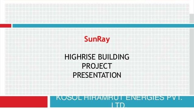 KOSOL HIRAMRUT ENERGIES PVT. LTD. SunRay HIGHRISE BUILDING PROJECT PRESENTATION
