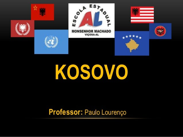 KOSOVO Professor: Paulo Lourenço