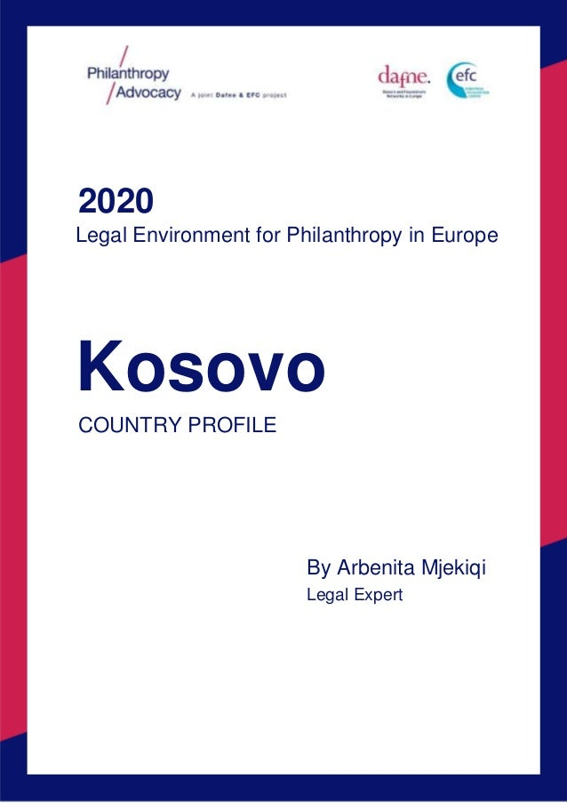 2020 Legal Environment for Philanthropy in Europe Kosovo COUNTRY PROFILE By Arbenita Mjekiqi Legal Expert