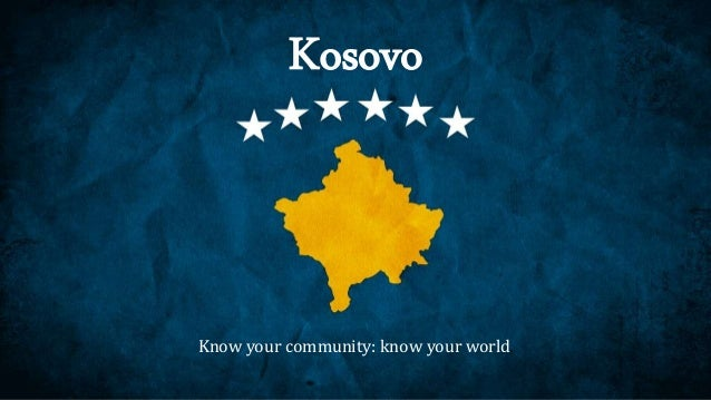 Kosovo Know your community: know your world.