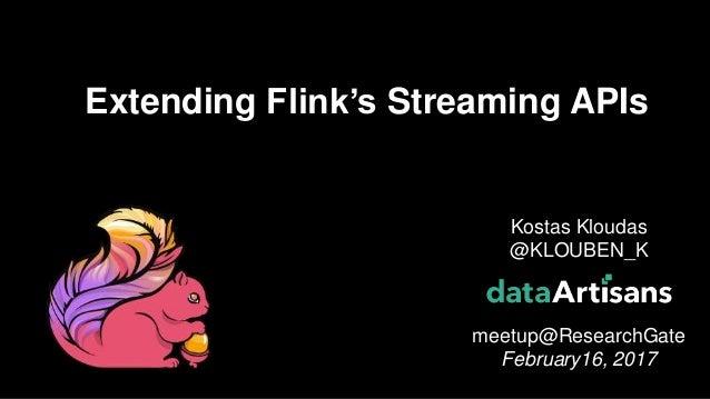 1 Kostas Kloudas @KLOUBEN_K meetup@ResearchGate February16, 2017 Extending Flink's Streaming APIs