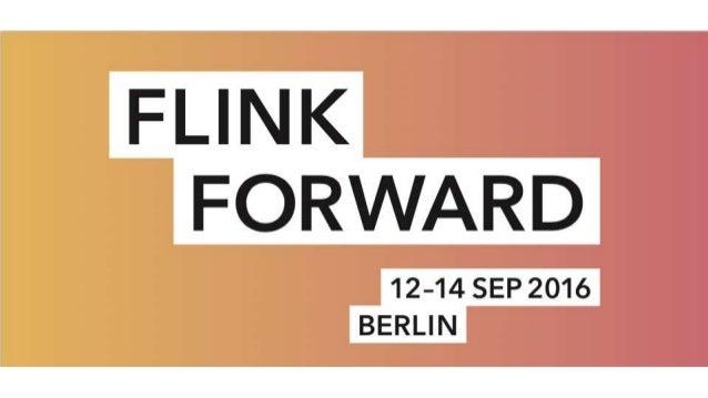 Some practical information Network name: Flink Forward 2016 Password: #flinkforward16 Twitter handle: @flinkforward Hashta...