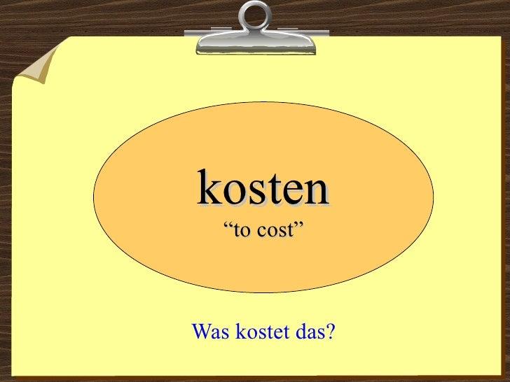 """Was kostet das? kosten """" to cost"""""""