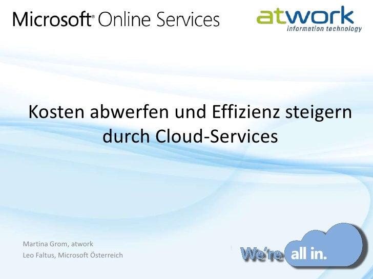 Kosten abwerfen und Effizienz steigern durch Cloud-Services<br />Martina Grom, atwork<br />Leo Faltus, Microsoft Österreic...