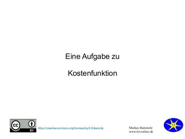 Markus Hammele www.let-online.de https://creativecommons.org/licenses/by/4.0/deed.de Eine Aufgabe zu Kostenfunktion