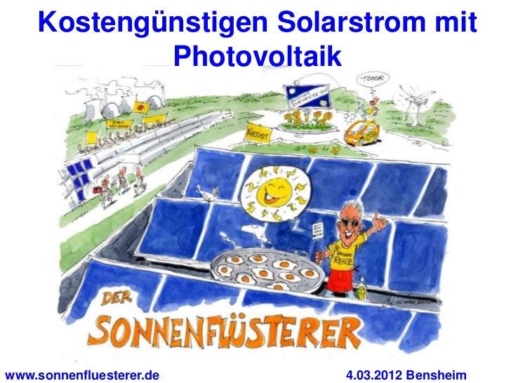 Kostengünstigen Solarstrom mit            Photovoltaikwww.sonnenfluesterer.de   4.03.2012 Bensheim