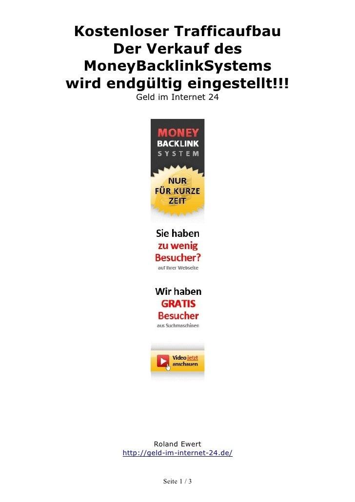 Kostenloser Trafficaufbau      Der Verkauf des  MoneyBacklinkSystemswird endgültig eingestellt!!!          Geld im Interne...