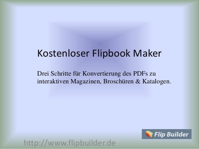 Kostenloser Flipbook Maker http://www.flipbuilder.de Drei Schritte für Konvertierung des PDFs zu interaktiven Magazinen, B...