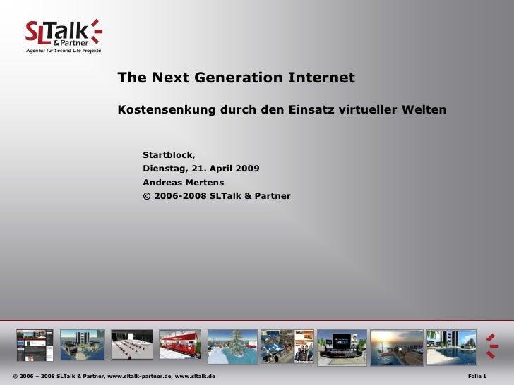 The Next Generation Internet                                     Kostensenkung durch den Einsatz virtueller Welten        ...