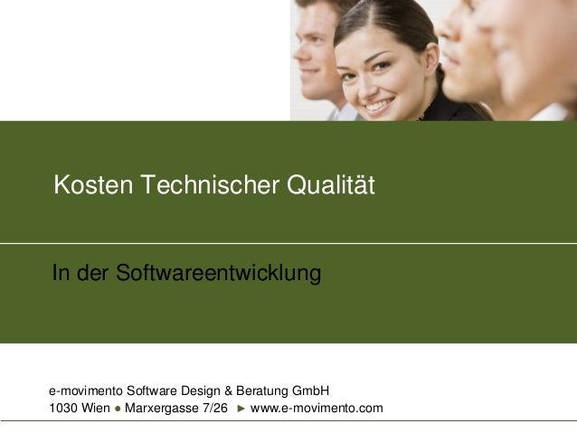 Kosten Technischer Qualität  In der Softwareentwicklung  e-movimento Software Design & Beratung GmbH 1030 Wien ● Marxergas...