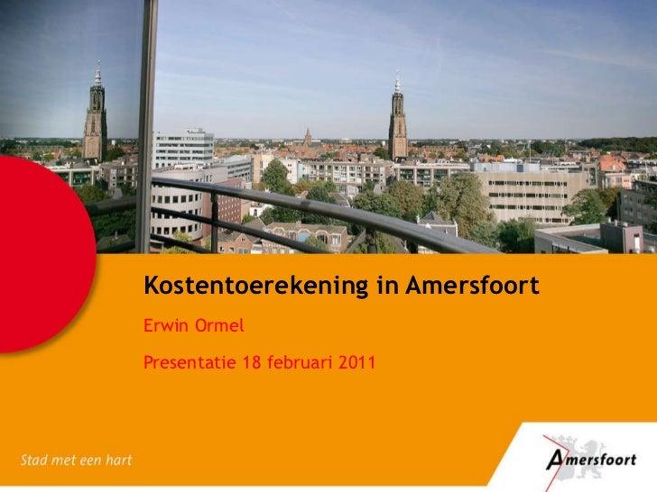 Kostentoerekening in Amersfoort Erwin Ormel Presentatie 18 februari 2011