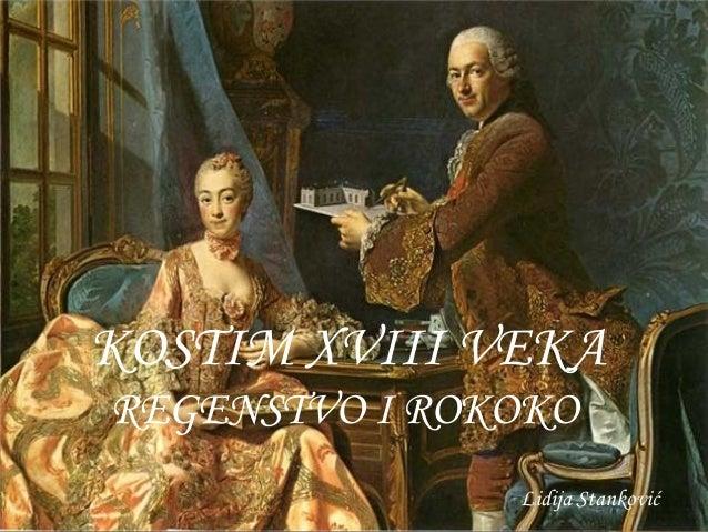 ROKOKO KOSTIM XVIII VEKA  KOSTIM XVIII VEKA REGENSTVO I ROKOKO Lidija Stanković