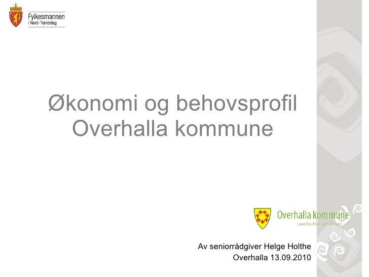 Økonomi og behovsprofil Overhalla kommune Av seniorrådgiver Helge Holthe Overhalla 13.09.2010