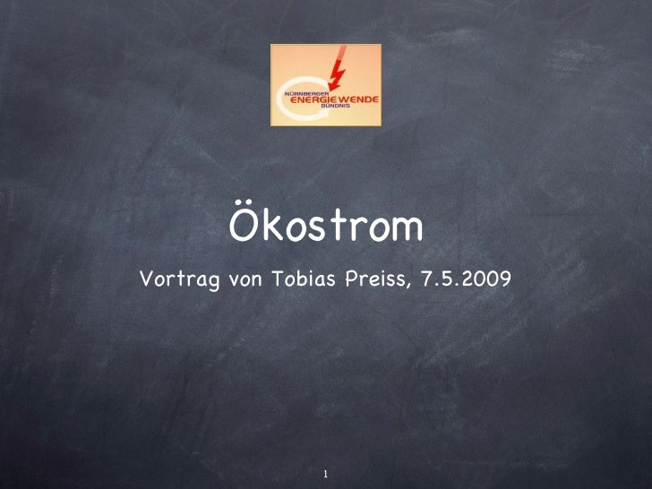 Ökostrom <ul><li>Vortrag von Tobias Preiss, 7.5.2009 </li></ul>