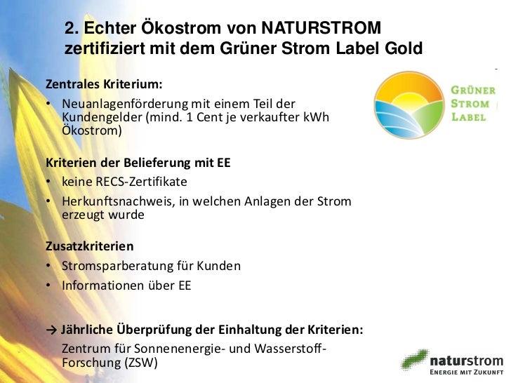 2. Echter Ökostrom von NATURSTROM   zertifiziert mit dem Grüner Strom Label GoldZentrales Kriterium:• Neuanlagenförderung ...