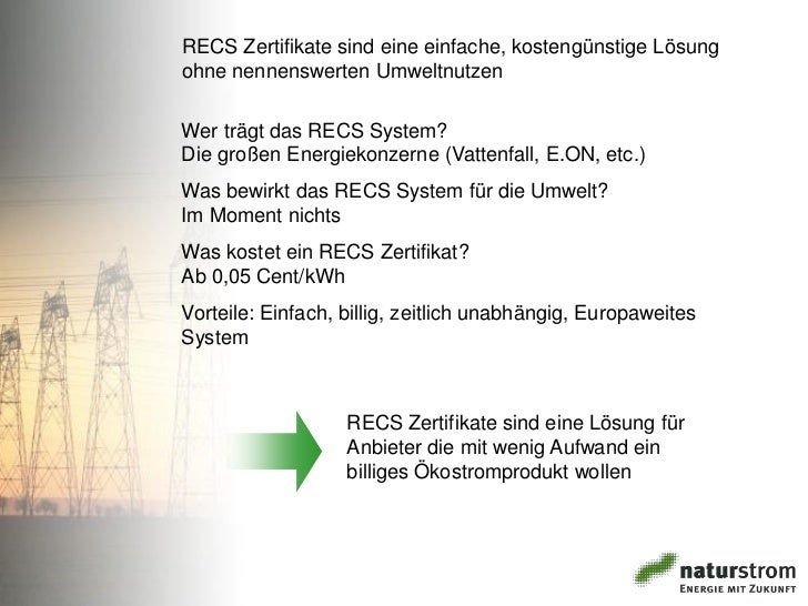 RECS Zertifikate sind eine einfache, kostengünstige Lösungohne nennenswerten UmweltnutzenWer trägt das RECS System?Die gro...