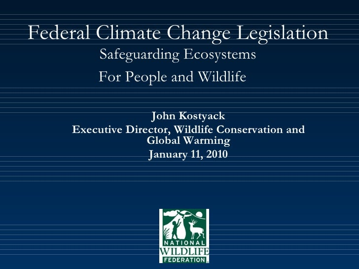 Federal Climate Change Legislation Safeguarding Ecosystems For People and Wildlife   John Kostyack Executive Director, Wil...