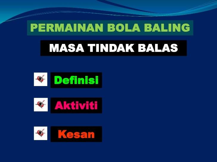 PERMAINAN BOLA BALING  MASA TINDAK BALAS   Definisi   Aktiviti   Kesan