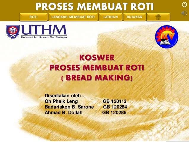 PROSES MEMBUAT ROTI  PENGREONTAI LAN LANGKAH MEMBUAT ROTI LATIHAN RUJUKAN  KOSWER  PROSES MEMBUAT ROTI  ( BREAD MAKING)  D...