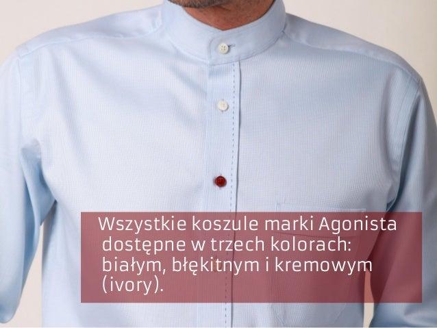 Wszystkie koszule marki Agonista dostępne w trzech kolorach: białym, błękitnym i kremowym (ivory).