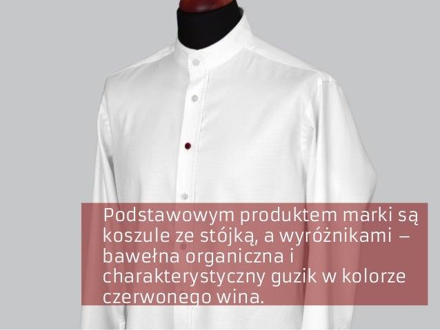 Podstawowym produktem marki są koszule ze stójką, a wyróżnikami – bawełna organiczna i charakterystyczny guzik w kolorze c...