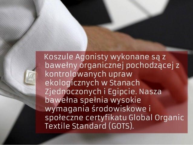 Koszule Agonisty wykonane są z bawełny organicznej pochodzącej z kontrolowanych upraw ekologicznych w Stanach Zjednoczonyc...