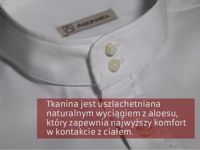 Tkanina jest uszlachetniana naturalnym wyciągiem z aloesu, który zapewnia najwyższy komfort w kontakcie z ciałem.