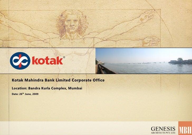 Kotak Mahindra Bank Limited Corporate Office Location: Bandra Kurla Complex, Mumbai Date: 26th June, 2009