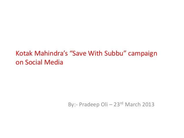"""Kotak Mahindra's """"Save With Subbu"""" campaignon Social Media               By:- Pradeep Oli – 23rd March 2013"""