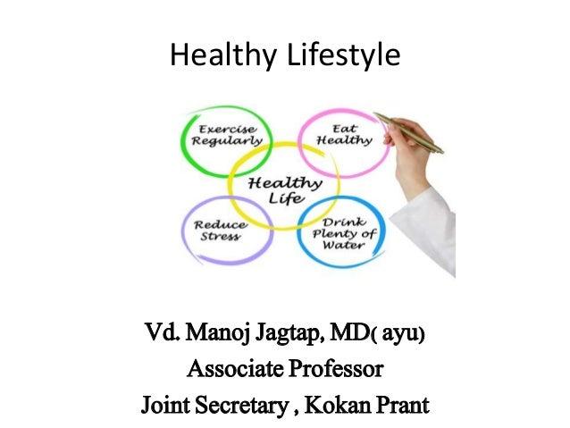 Healthy Lifestyle Vd. Manoj Jagtap, MD( ayu) Associate Professor Joint Secretary , Kokan Prant