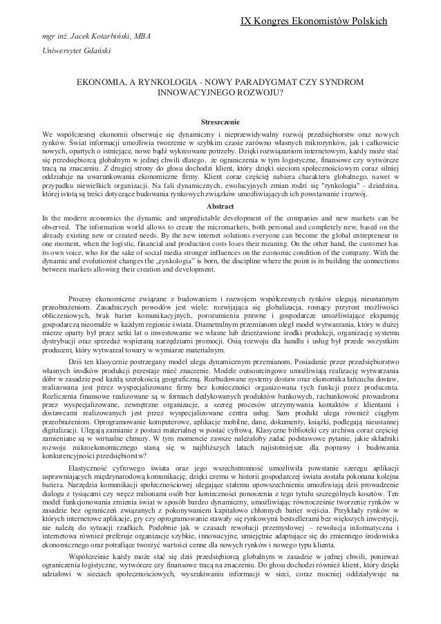 mgr inż. Jacek Kotarbiński, MBA Uniwersytet Gdański EKONOMIA, A RYNKOLOGIA - NOWY PARADYGMAT CZY SYNDROM INNOWACYJNEGO ROZ...