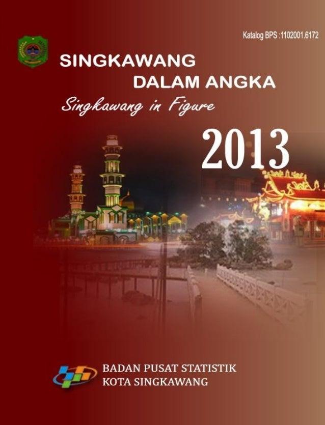 KOTA SINGKAWANG DALAM ANGKA 2013 Singkawang City In Figures 2013 Katalog BPS : 1102001.6172 Ukuran Buku/Book Size : 21 x 1...