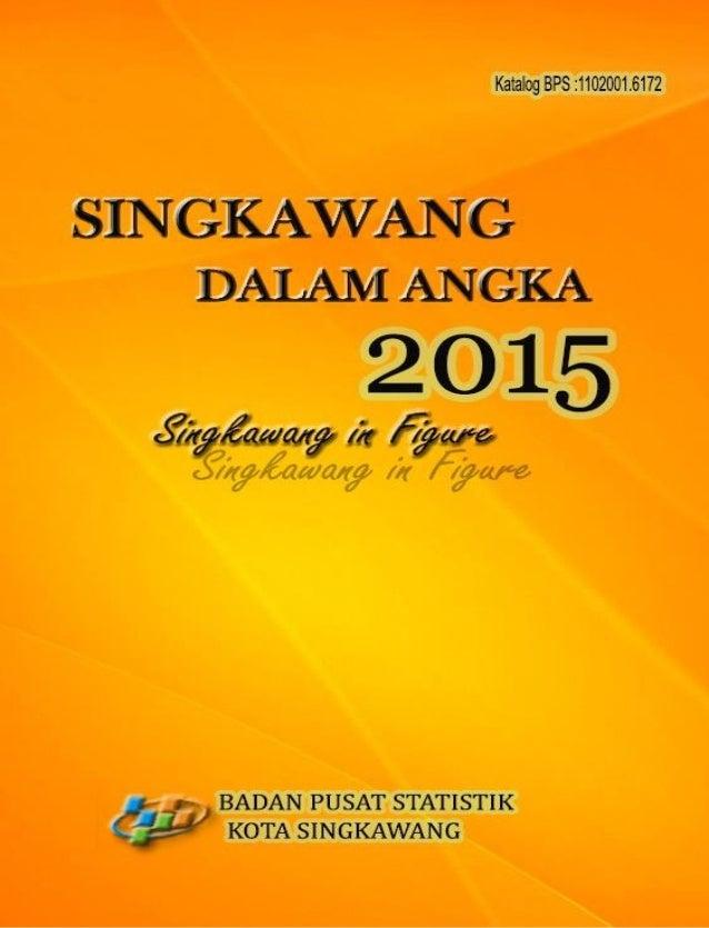 SINGKAWANG DALAM ANGKA 2015 Singkawang In Figures 2015 ISBN : 978-602-70984-5-9 No. Publikasi / Publication Number : 61720...