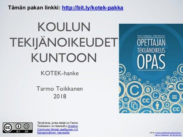 Lähde: Koulun tekijänoikeudet kuntoon, Tarmo Toikkanen, CC BY-SA 4.0 KOULUN TEKIJÄNOIKEUDET KUNTOON KOTEK-hanke Tarmo Toik...