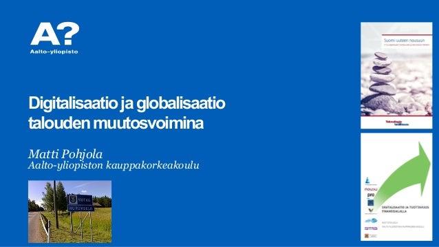 Matti Pohjola Aalto-yliopiston kauppakorkeakoulu Digitalisaatiojaglobalisaatio taloudenmuutosvoimina
