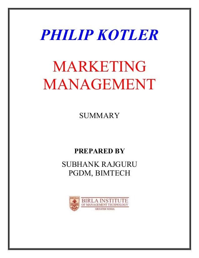 PHILIP KOTLER MARKETINGMANAGEMENT     SUMMARY    PREPARED BY  SUBHANK RAJGURU   PGDM, BIMTECH