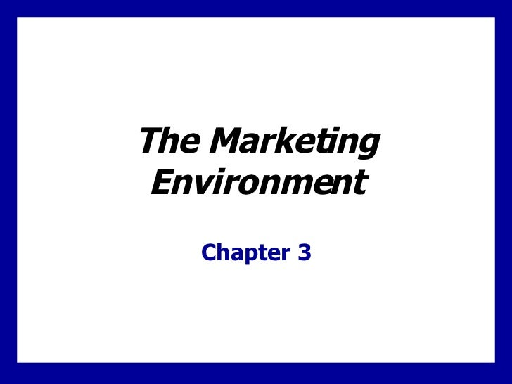 The Marketing Environment Chapter 3