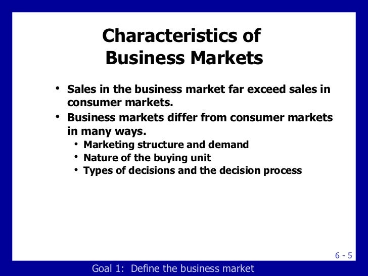 characteristics of business markets Let's look at the b2b market characteristics, compared to the b2c market home updates business markets differ in many ways from consumer markets.