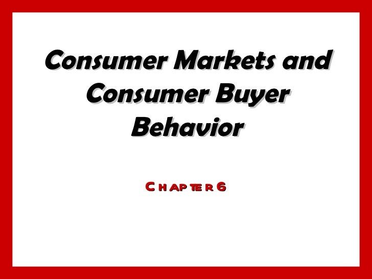 Consumer Markets and Consumer Buyer Behavior Chapter 6