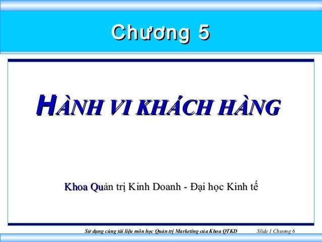 Chương 5H ÀNH VI KHÁCH HÀNG  Khoa Quản trị Kinh Doanh - Đại học Kinh tế      Sử dụng cùng tài liệu môn học Quản trị Market...