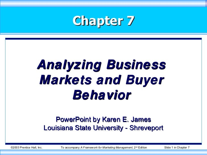 Chapter 7 Analyzing Business Markets and Buyer Behavior PowerPoint by Karen E. James Louisiana State University - Shreveport